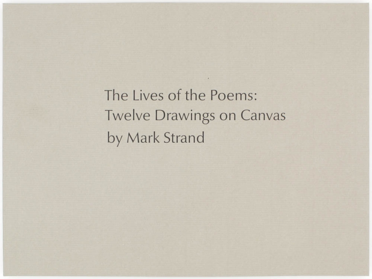The Lives of the Poems: Twelve Drawings on Canvas by Mark Strand. Mark Strand, Jorie Graham.