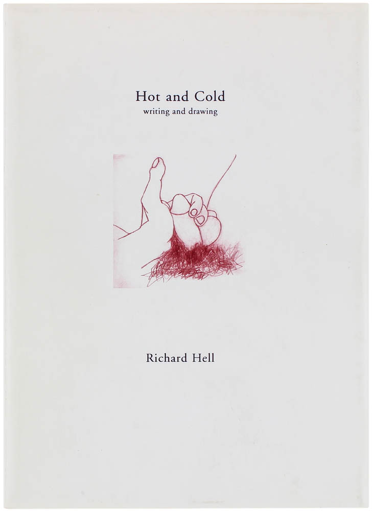 Hot and Cold: Writing and Drawing (Signed Limited Edition). Richard Hell.