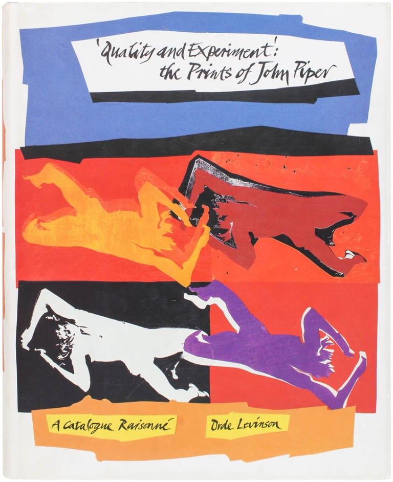 Quality and Experiment: The Prints of John Piper, A Catalogue Raisonné, 1923-91. Orde Levinson, John Piper.