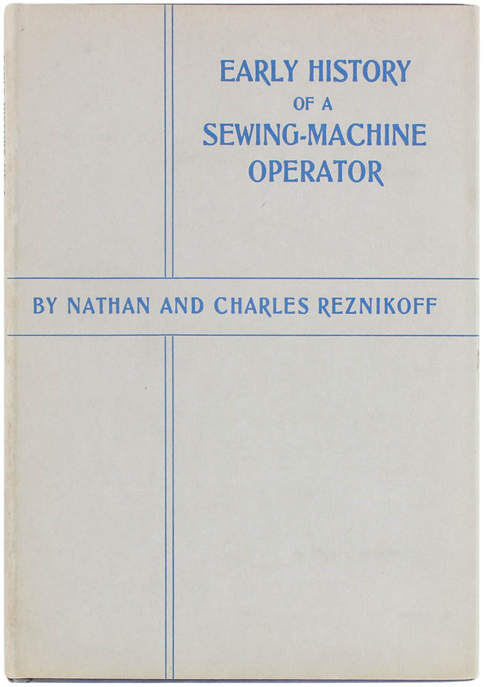 Early History of a Sewing-Machine Operator. Nathan And Charles Reznikoff.