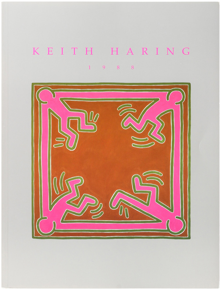Keith Haring 1988: A One-Man Exhibition in Los Angeles of Paintings, Drawings, and Prints. Keith Haring, Dan Cameron.