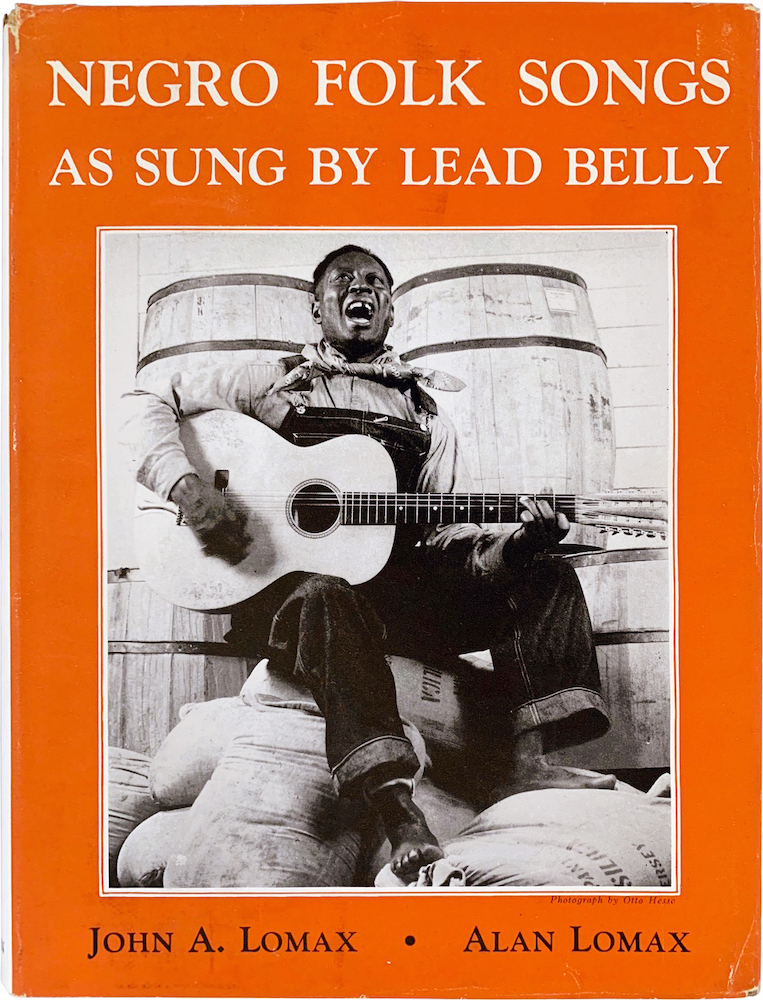 """Negro Songs as Sung by Lead Belly """"King of the Twelve-String Guitar Players of the World,"""" Long-time Convict in the Penitentiaries of Texas and Louisiana. John A. And Alan Lead Belly. Lomax."""
