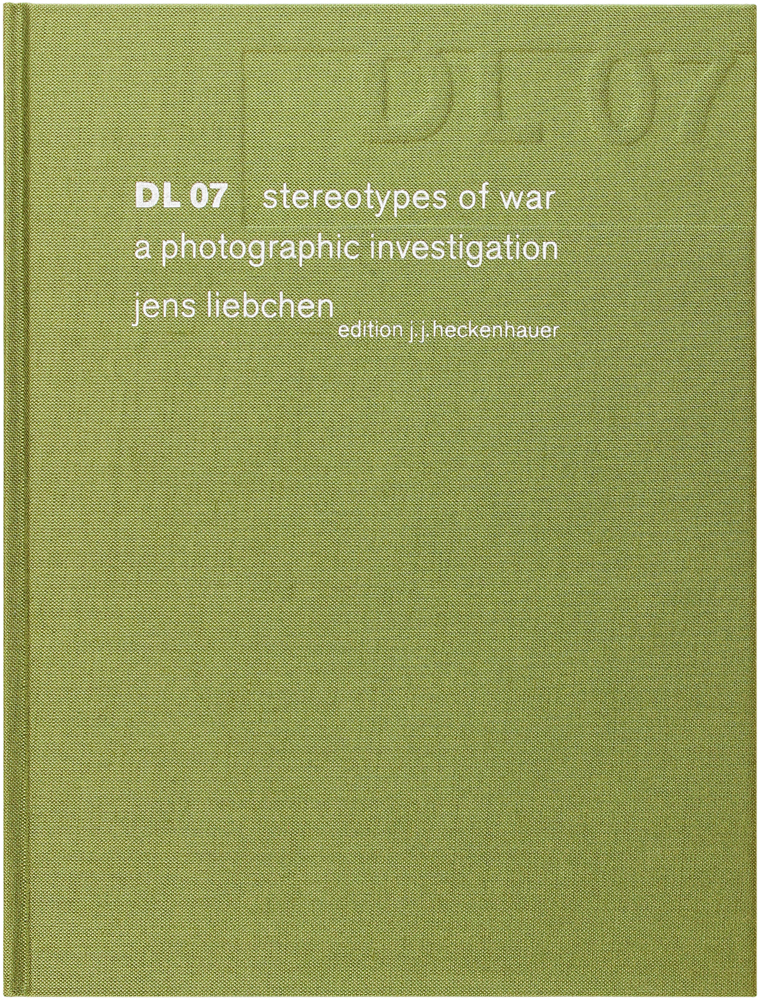 DL 07: Stereotypes of War; a Photographic Investigation (Signed First Edition). Jens Liebchen.