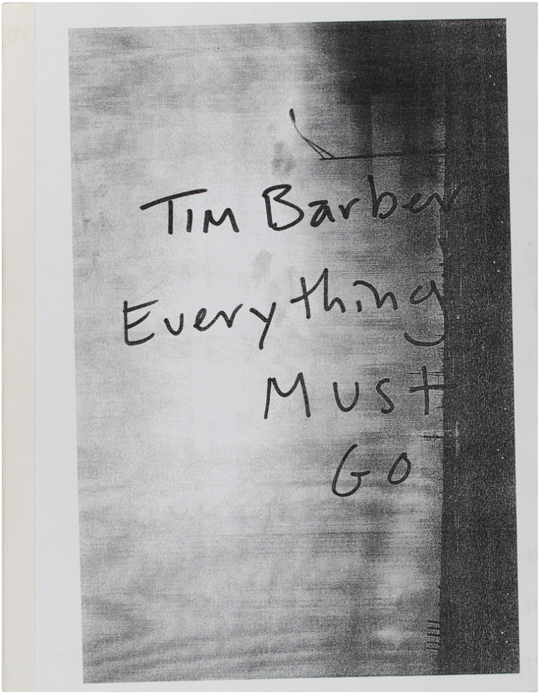 Everything Must Go. (Signed Limited Edition). Tim Barber.