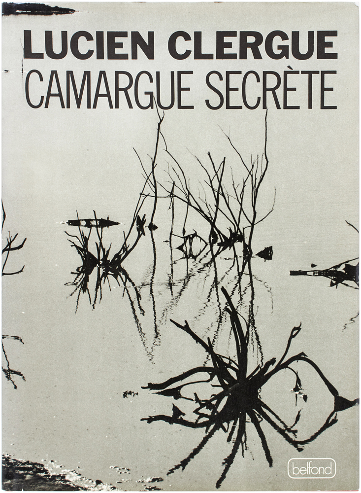 Camargue Secrète (Signed First Edition). Lucien Clergue.