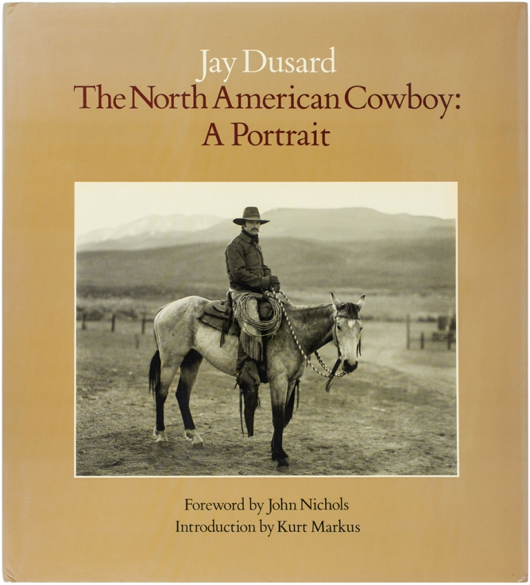 The North American Cowboy: A Portrait. Jay Dusard.