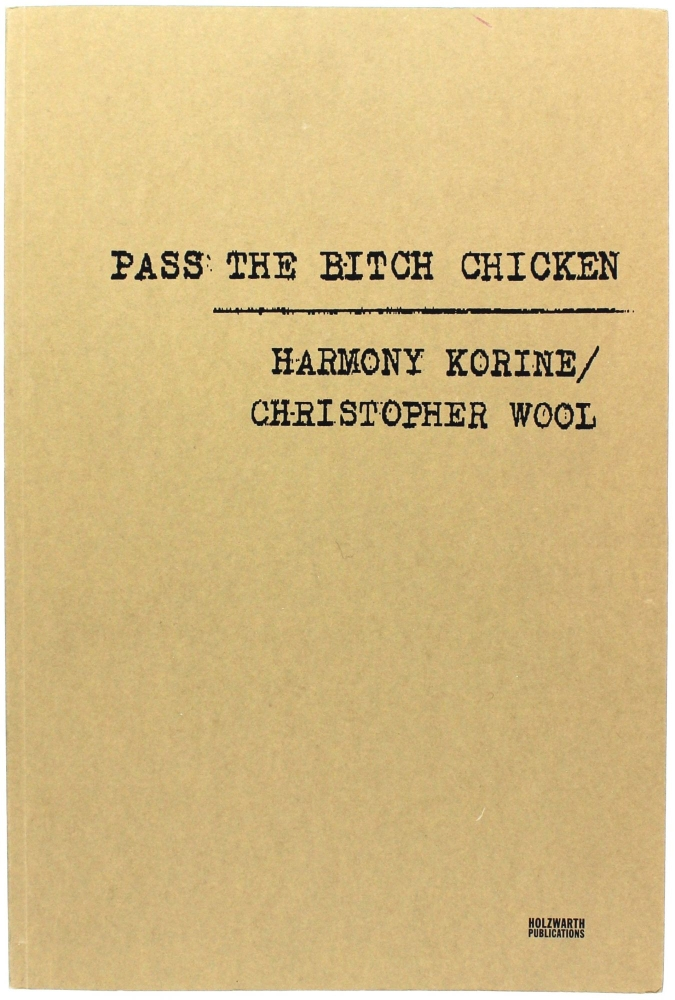 Pass the Bitch Chicken (Signed First Edition). Harmony Korine, Christopher Wool.