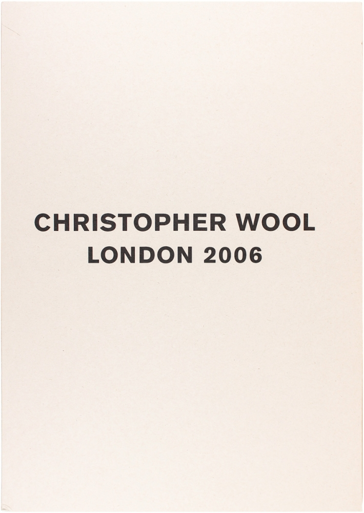 Christopher Wool: London 2006 (Signed First Edition). Christopher Wool.