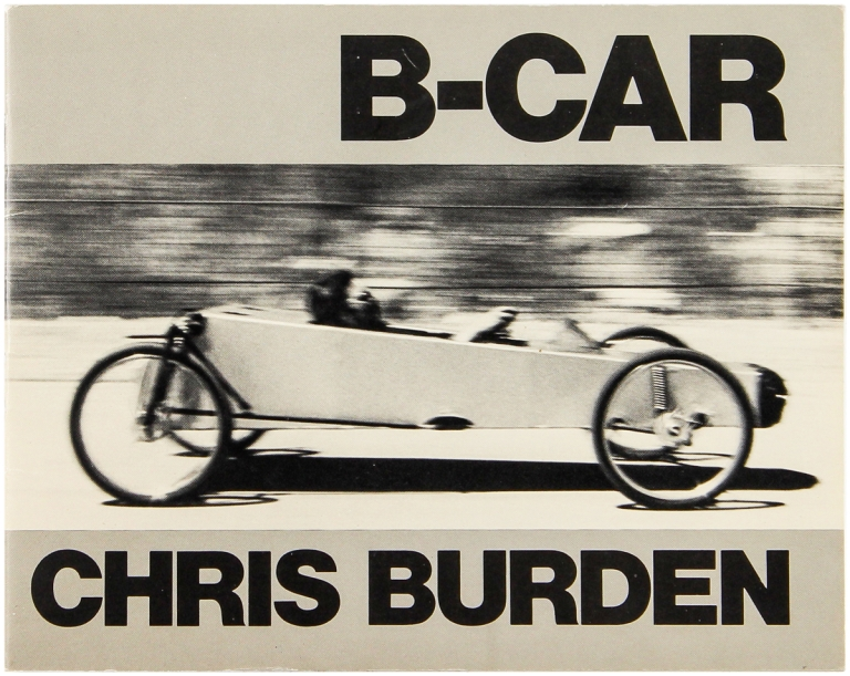 B-Car: The Story of Chris Burden's Bicycle Car With Text by Chris Burden and Alexis Smith. Chris Burden.