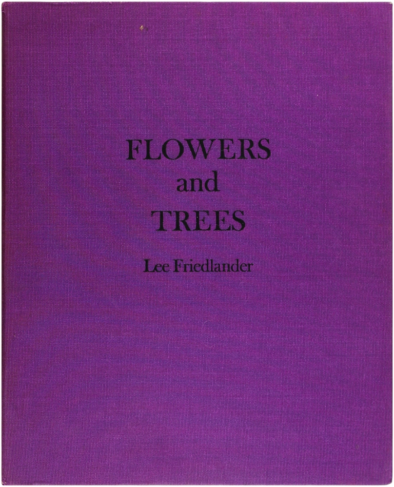 Flowers and Trees (Signed First Edition). Lee Friedlander.