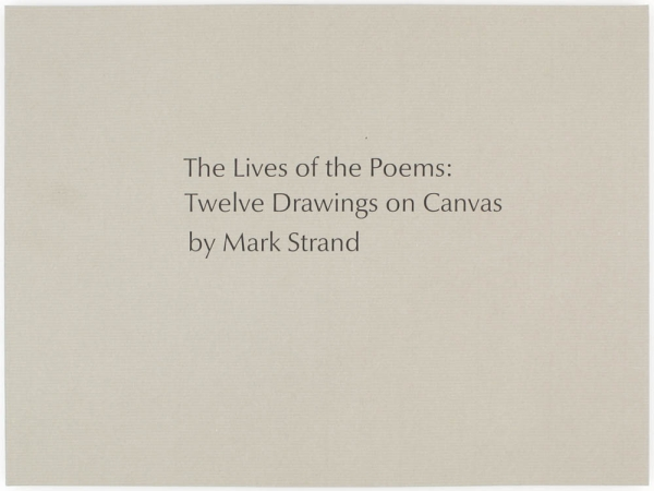 The Lives of the Poems: Twelve Drawings on Canvas by Mark Strand. Mark Strand, Jorie Graham