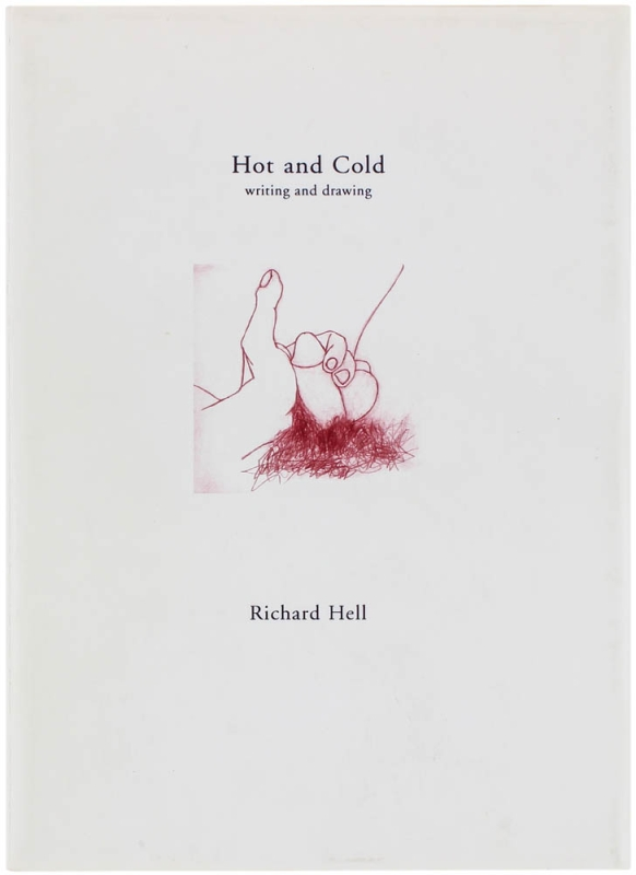 Hot and Cold: Writing and Drawing (Signed Limited Edition). Richard Hell