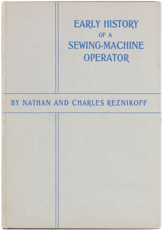 Early History of a Sewing-Machine Operator. Nathan And Charles Reznikoff
