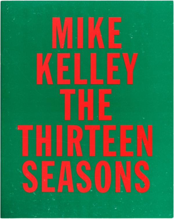 Mike Kelley: The Thirteen Seasons. Mike Kelley, Timothy Martin
