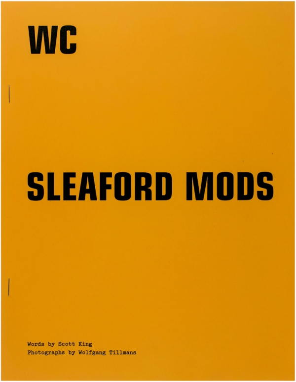 The W.C. #45: Sleaford Mods. Wolfgang Tillmans, Scott King