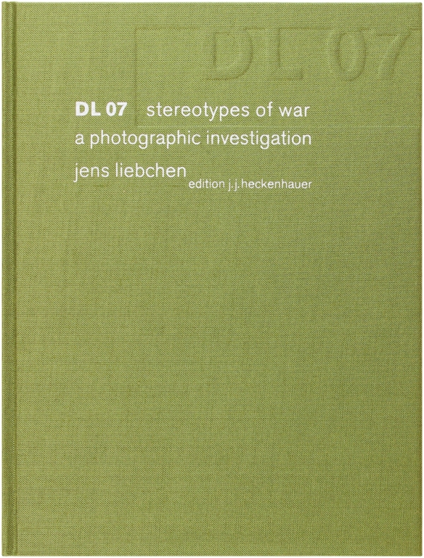 DL 07: Stereotypes of War; a Photographic Investigation (Signed First Edition). Jens Liebchen