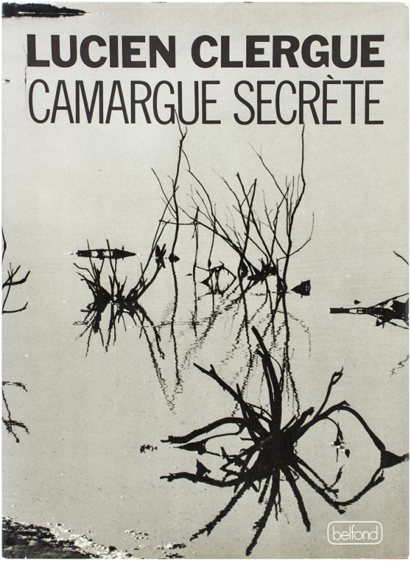 Camargue Secrète (Signed First Edition). Lucien Clergue