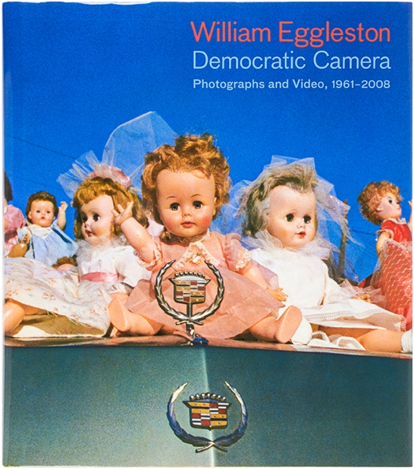 Democratic Camera: Photographs and Video, 1961-2008. William. Sussman Eggleston, Elizabeth,...