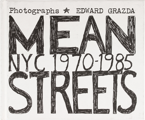 Mean Streets: NYC 1970–1985 (Signed First Edition). Edward Grazda