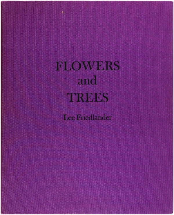Flowers and Trees (Signed First Edition). Lee Friedlander